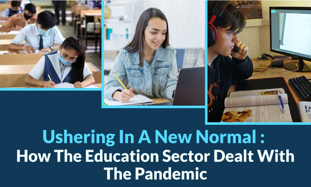 Ushering In A New Normal: How The Education Sector Dealt With The Pandemic